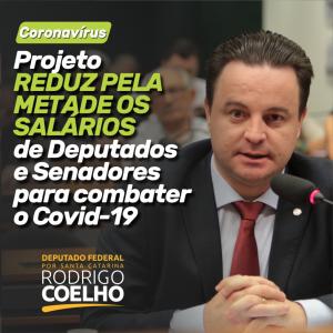 RODRIGO COELHO PROPÕE REDUÇÃO DOS SALÁRIOS DE DEPUTADOS E SENADORES